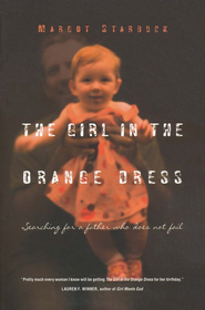 The Girl in the Orange Dress: Searching for a Father Who Does Not Fail  -     By: Margot Starbuck