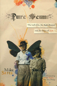 Pure Scum: The Left-Out, the Right-Brained, and the Grace of God  -     By: Michael Andrew Sares