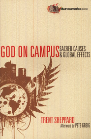 God on Campus: Sacred Causes & Global Effects  -     By: Trent Sheppard