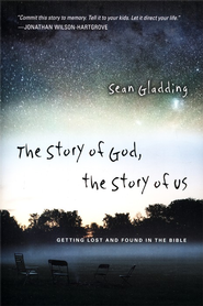 The Story of God, the Story of Us: Getting Lost & Found in the Bible  -     By: Sean Gladding