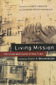 Living Mission: The Vision and Voices of New Friars  -     By: Scott A. Bessenecker, Shane Claiborne, Jonathan Wilson-Hartgrove