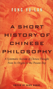 A Short History of Chinese Philosophy: A Systematic Account of Chinese Thought  -     By: Fung Yu-Lan