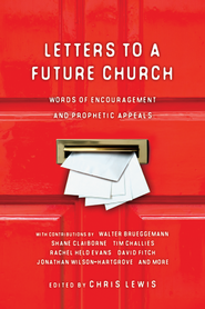 Letters to a Future Church: Words of Encouragement and Prophetic Appeals  -              Edited By: Chris Lewis                   By: Edited by Chris Lewis