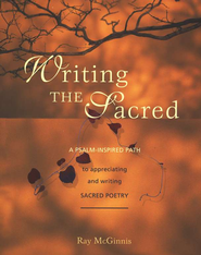 Writing the Sacred: A Psalm-inspired Path to Appreciating and Writing Sacred Poetry  -     By: Ray McGinnis