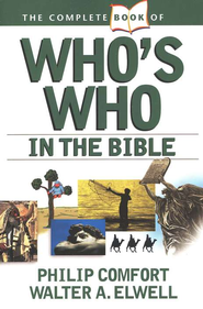 The Complete Book of Who's Who in the Bible   -     By: Philip W. Comfort, Walter A. Elwell