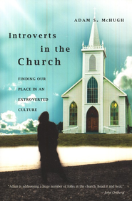 Introverts in the Church: Finding Our Place in an Extroverted Culture  -     By: Adam S. McHugh