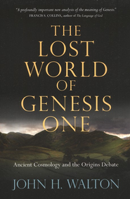The Lost World of Genesis One: Ancient Cosmology and the Origins Debate  -     By: John H. Walton