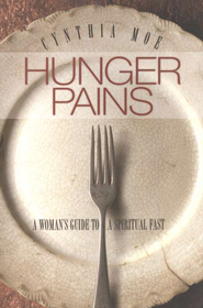 Hunger Pains: A Woman's Guide to a Spiritual Fast  -     By: Cynthia Moe-Lobeda