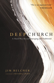 Deep Church: A Third Way Beyond Emerging and Traditional  -     By: Jim Belcher