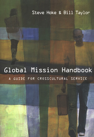 Global Mission Handbook: A Guide for Crosscultural Service  -     By: Steve Hoke, Bill Taylor