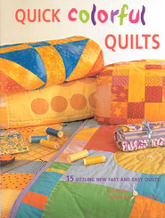 Quick Colorful Quilts: 15 sizzling new fast easy quilts  -