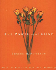 The Power of a Friend: Words to Speak and Pray from The Message  -     By: Eugene H. Peterson