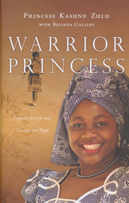 Warrior Princess: Fighting for Life with Courage and Hope  -     By: Princess Kasune Zulu, Belinda A. Collins