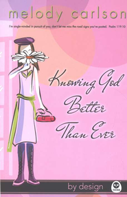 Knowing God Better Than Ever, By Design Series   -     By: Melody Carlson
