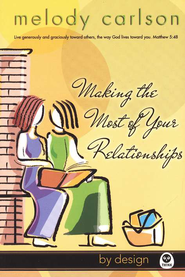 Making the Most of Your Relationships, By Design Series   -              By: Melody Carlson