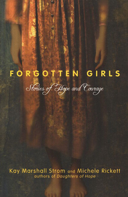 Forgotten Girls: Stories of Hope and Courage   -     By: Kay Strom, Michele Rickett