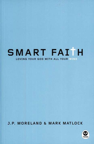 Smart Faith: Loving Your God with All Your Mind   -     By: J.P. Moreland, Mark Matlock