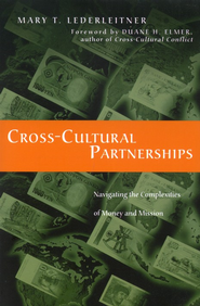 Cross-Cultural Partnerships: Navigating the Complexities of Money and Mission  -     By: Mary T. Lederleitner