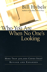 Who You Are When No One's Looking: Choosing Consistency, Resisting Compromise  -              By: Bill Hybels