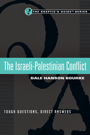 The Israeli-Palestinian Conflict: Tough Questions, Direct Answers  -              By: Dale Hanson Bourke