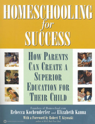 Homeschooling for Success: How Parents Can Create a Superior Education for Their Child - eBook  -     By: Rebecca Kochenderfer, Elizabeth Kanna