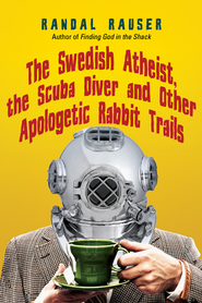 The Swedish Atheist, the Scuba Diver and Other Apologetic Rabbit Trails  -              By: Randal Rauser