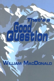 That's a Good Question  -     By: William MacDonald