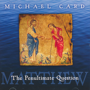 Matthew CD: The Penultimate Question   -     By: Michael Card