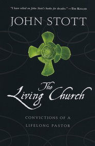 The Living Church: Convictions of a Lifelong Pastor  -     By: John Stott