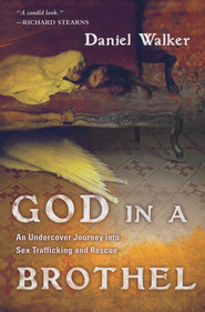 God in a Brothel: An Undercover Journey into Sex Trafficking and Rescue  -     By: Daniel Walker