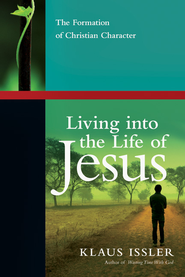 Living into the Life of Jesus: The Formation of Christian Character  -              By: Klaus Issler