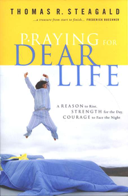 Praying for Dear Life: A Reason to Rise, Strength for the Day, Courage to Face the Night  -     By: Thomas R. Steagald