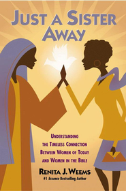 Just a Sister Away: Understanding the Timeless Connection Between Women of Today and Women in the Bible - eBook  -     By: Renita J. Weems