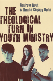 The Theological Turn in Youth Ministry  -              By: Andrew Root, Kenda Creasy Dean