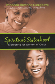 Spiritual Sisterhood: Mentoring for Women of Color  -     By: Rebecca Florence Osaigbovo