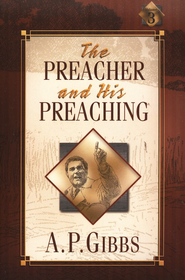 The Preacher and His Preaching   -              By: A.P. Gibbs
