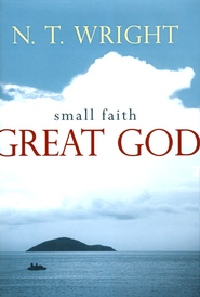 Small Faith-Great God  -     By: N.T. Wright