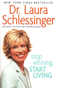 Stop Whining, Start Living  -     By: Dr. Laura Schlessinger