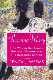 Showing Mary: How Women Can Share Prayers, Wisdom, and the Blessings of God - eBook  -     By: Renita Weems