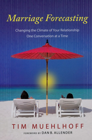 Marriage Forecasting: Changing the Climate of Your Relationship One Conversation at a Time  -              By: Tim Muehlhoff