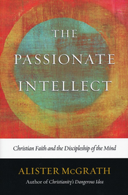 The Passionate Intellect: Christian Faith and the Discipleship of the Mind  -     By: Alister E. McGrath