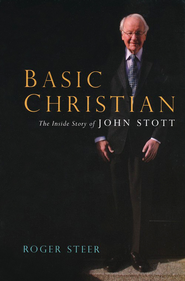 Basic Christian: The Inside Story of John Stott  -     By: Roger Steer