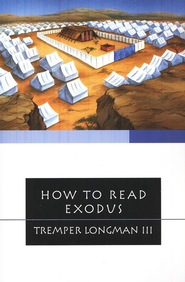 How to Read Exodus  -     By: Tremper Longman III