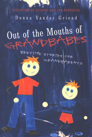 Out of Mouths of Grandbabes: Bedtime Stories for Grandparents  -              By: Donna Vander Griend