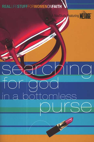 Searching for God in a Bottomless Purse:               Real Life Stuff for Women on Faith  -     By: Navigators