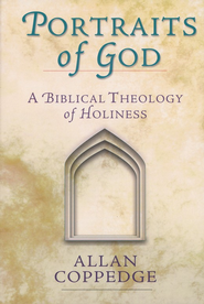 Portraits of God: A Biblical Theology of Holiness  -     By: Allan Coppedge