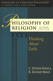 Philosophy of Religion: Thinking About Faith  -     By: C. Stephen Evans, R. Zachary Manis
