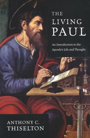 The Living Paul: An Introduction to the Apostle's Life and Thought  -     By: Anthony C. Thiselton