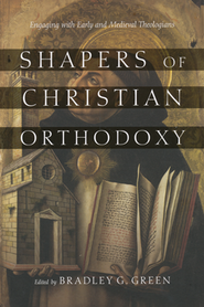 Shapers of Christian Orthodoxy: Engaging with Early and Medieval Theologians  -     Edited By: Bradley G. Green     By: Edited by Bradley G. Green