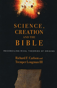 Science, Creation, and the Bible: Reconciling Rival Theories of Origins  -     By: Richard F. Carlson, Tremper Longman III